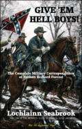 "alt=""The front cover of Lochlainn Seabrook's book Give 'Em Hell Boys! The Complete Military Correspondence of Nathan Bedford Forrest"""