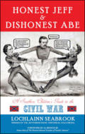 "alt=""The front cover of Lochlainn Seabrook's book Honest Jeff and Dishonest Abe: A Southern Children's Guide to the Civil War"""