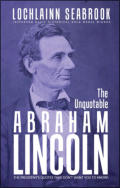 "alt=""The front cover of Lochlainn Seabrook's book The Unquotable Abrahan Lincoln"""