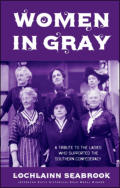"alt=""The front cover of Lochlainn Seabrook's book Women in Gray: A Tribute to the Ladies Who Supported the Southern Confederacy"""
