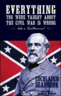 "alt=""The front cover of Lochlainn Seabrook's book Everything You Were Taught About the Civil War is Wrong, Ask a Southerner"""