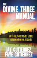 "alt=""The front cover of Jay and Faye Gutierrez's book The Divine Three Manual: How to Heal Yourself Safely and Simply Using Earth's Natural Resources"""