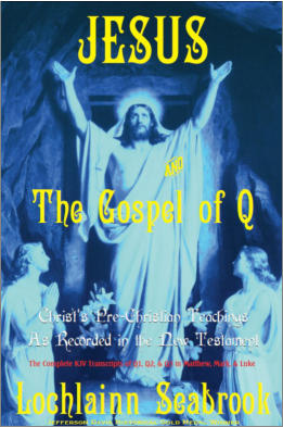 """Jesus and the Gospel of Q: Christ's Pre-Christian Teaching As Recorded in the New Testament"" from Sea Raven Press (paperback)"