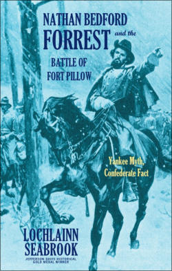 """Nathan Bedford Forrest and the Battle of Fort Pillow: Yankee Myth, Confederate Fact"" from Sea Raven Press (hardcover)"