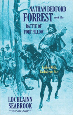 """Nathan Bedford Forrest and the Battle of Fort Pillow: Yankee Myth, Confederate Fact"" from Sea Raven Press (paperback)"