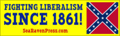 """FIGHTING LIBERALISM SINCE 1861!"""