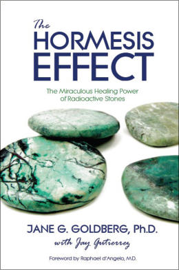 """The Hormesis Effect: The Miraculous Healing Power of Radioactive Stones"" from Sea Raven Press (hardcover)"