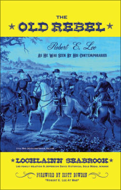 """The Old Rebel: Robert E. Lee as He was Seen by His Contemporaries"" from Sea Raven Press (hardcover)"