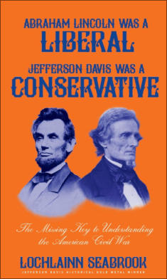 """Abraham Lincoln Was a Liberal, Jefferson Davis Was a Conservative: The Missing Key to Understanding the American Civil War,"" from Sea Raven Press (paperback)"