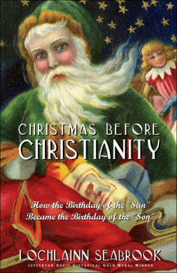 """Christmas Before Christianity: How the Birthday of the 'Sun' Became the Birthday of the 'Son'"" from Sea Raven Press (paperback)"