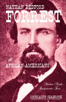 """Nathan Bedford Forrest and African-Americans: Yankee Myth, Confederate Fact"" from Sea Raven Press (paperback)"