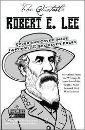 """The Quotable Robert E. Lee"" from Sea Raven Press (paperback)"