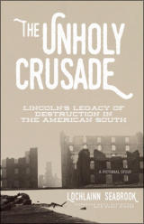 """The Unholy Crusade: Lincoln's Legacy of Destruction in the American South"" from Sea Raven Press (paperback)"